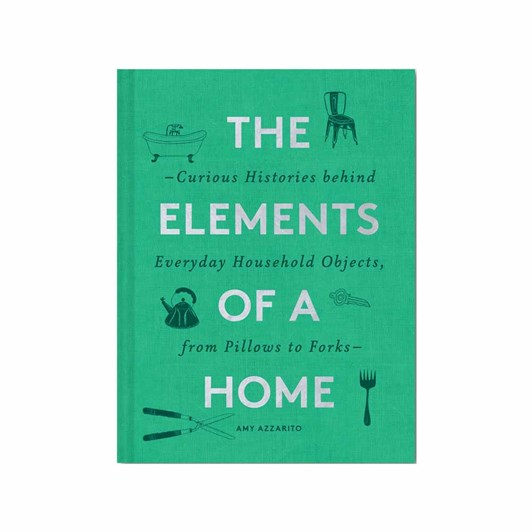 Elements Of A Home: Curious Histories Behind Everyday Household Objects