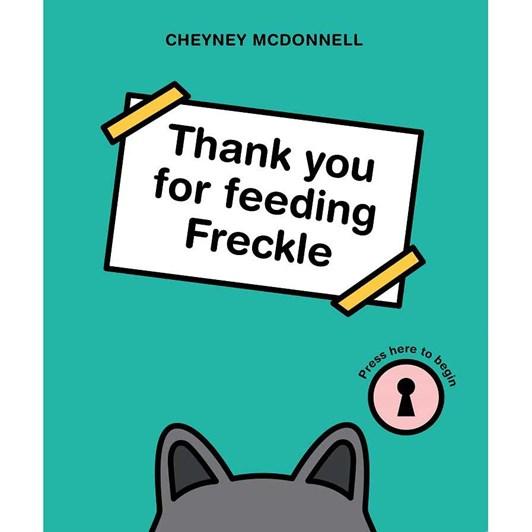 Thank You For Feeding Freckle - Cheyney Mcdonnell